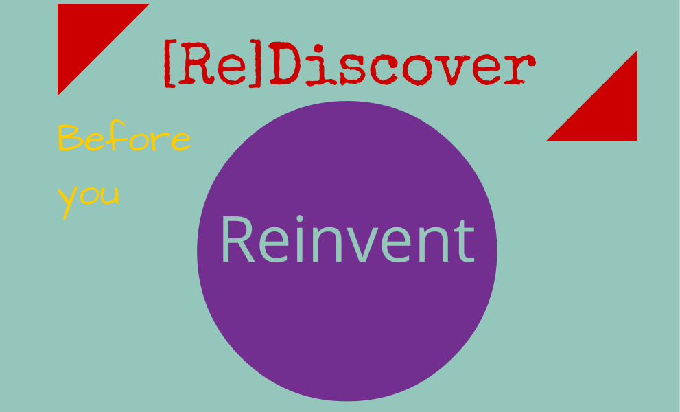 (Re) Discover Before You Reinvent