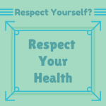 Respect Yourself? Respect Your Health