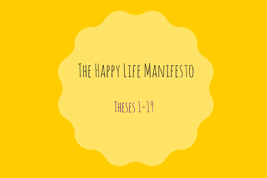The Happy Life Manifesto: Theses 1-19