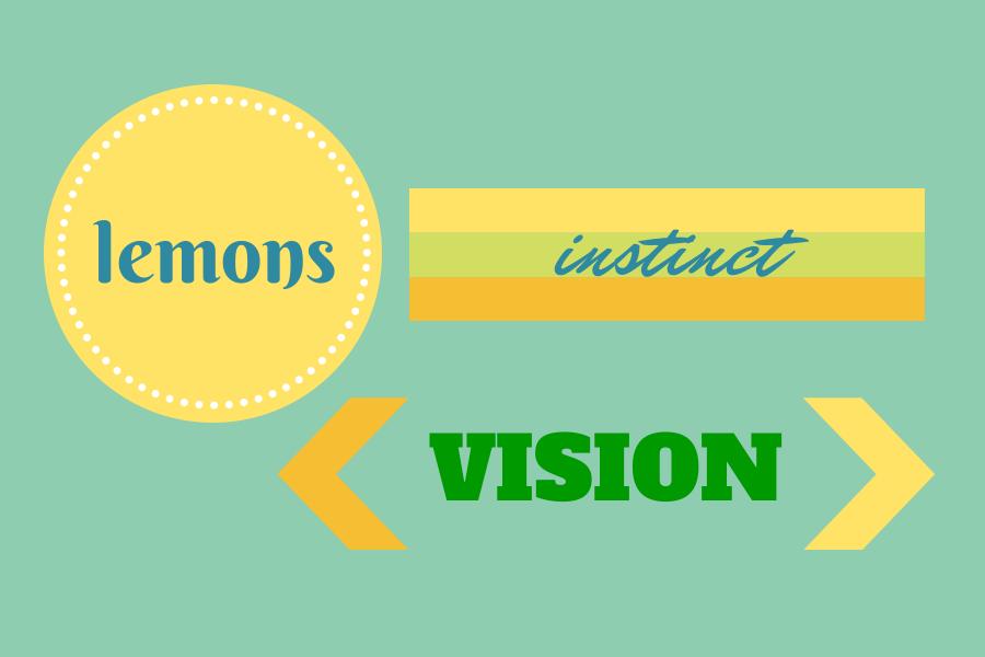 On Lemons, Instinct & Vision