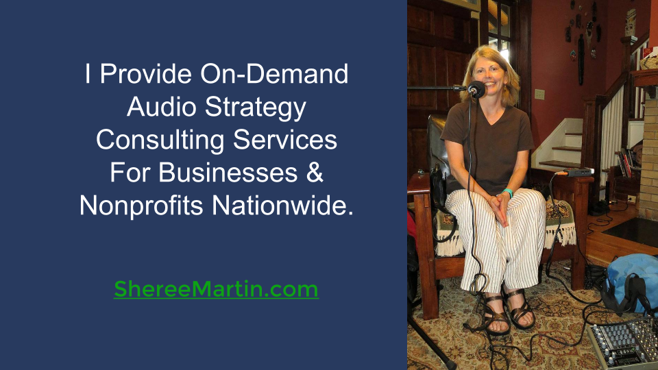 Sheree Martin is your on-demand business audio content strategist and producer. Visit http://shereemartin.com/podcast-consulting for details.