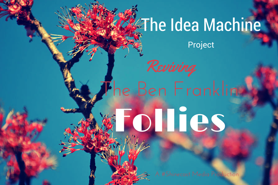 Ideas & the Revival of The Ben Franklin Follies