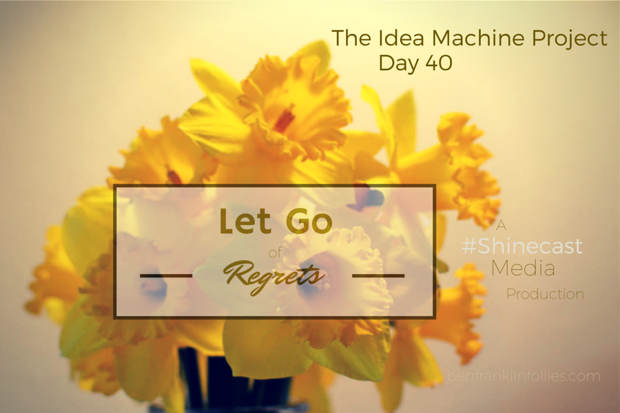 10 regrets to let go of The Idea Machine Project Sheree Martin
